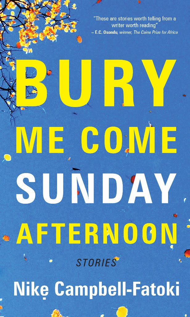 We are thrilled to announce the release of Bury Me Come Sunday Afternoon, a short story collection by Nike Campbell-Fatoki.
